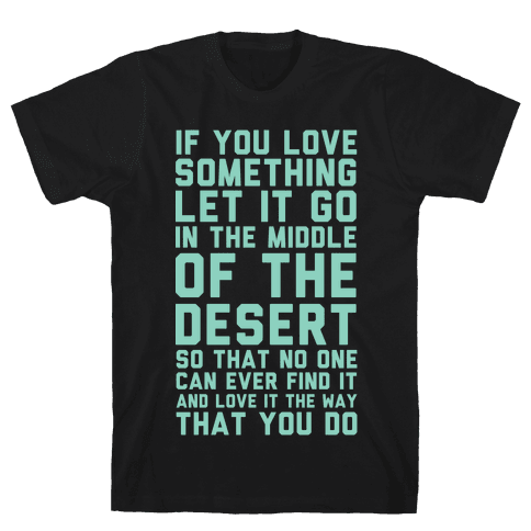 If You Love Something Let It Go In the Middle of the Desert Mens T-Shirt
