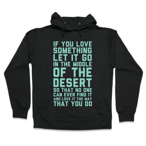 If You Love Something Let It Go In the Middle of the Desert Hooded Sweatshirt