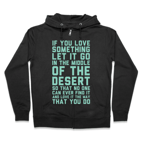 If You Love Something Let It Go In the Middle of the Desert Zip Hoodie