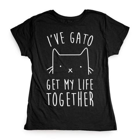 I've Gato Get My Life Together Womens T-Shirt