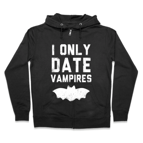 I Only Date Vampires Zip Hoodie