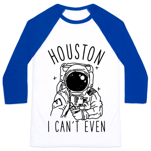Houston I Can't Even Baseball Tee