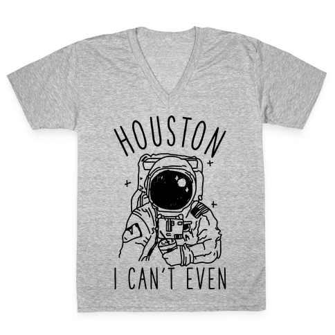 Houston I Can't Even V-Neck Tee Shirt
