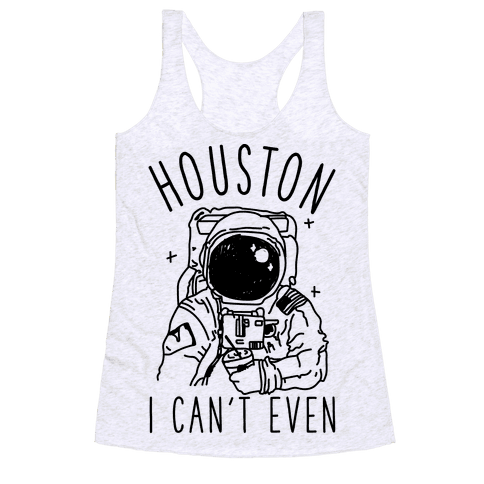Houston I Can't Even Racerback Tank Top
