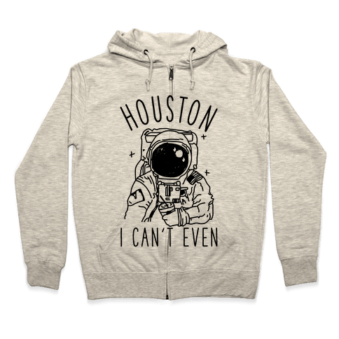 Houston I Can't Even Zip Hoodie