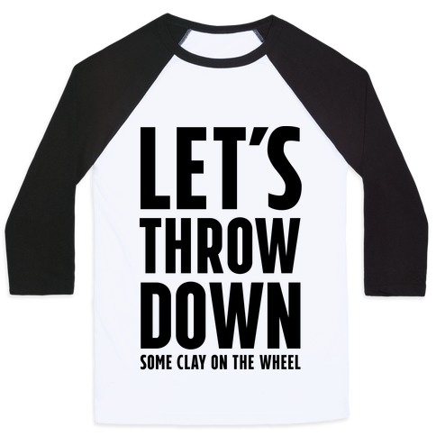 Let's Throw Down (Some Clay On The Wheel) Baseball Tee