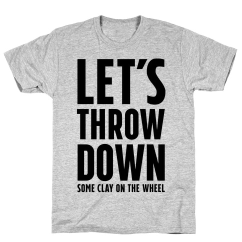Let's Throw Down (Some Clay On The Wheel) Mens T-Shirt