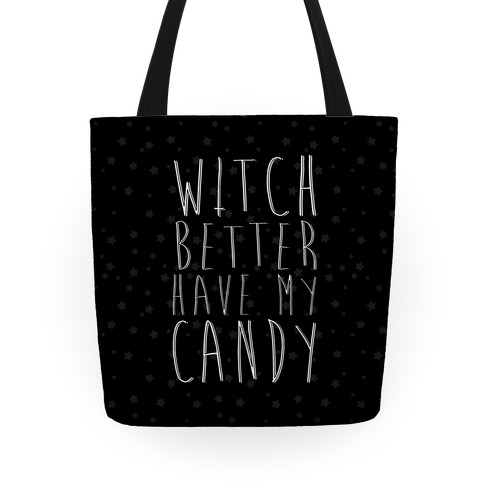 Witch Better Have My Candy Tote