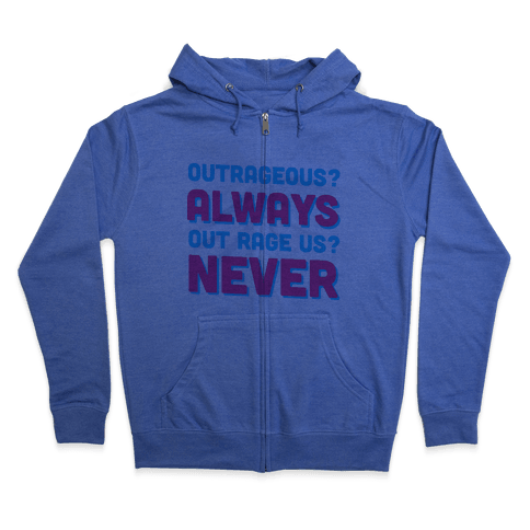 Out Rage Us? Never Zip Hoodie