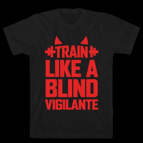 Train Like a Blind Vigilante Mens T-Shirt