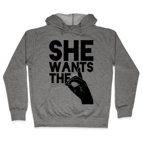 She Wants the D Hooded Sweatshirt