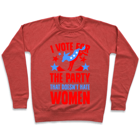 I Vote for the Party That Doesn't Hate Women Pullover