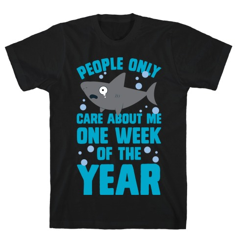 People Only Care About Me One Week Of The Year Mens T-Shirt