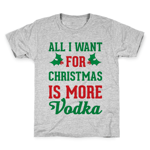 All I Want For Christmas Is More Vodka Kids T-Shirt