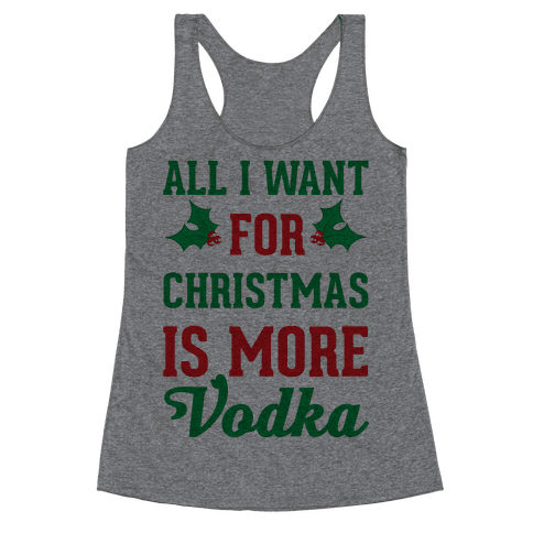 All I Want For Christmas Is More Vodka Racerback Tank Top