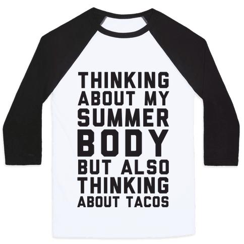 Thinking About My Summer Body, But Also Thinking About Tacos Baseball Tee