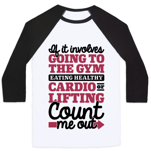 If It Involves The Gym Count Me Out Baseball Tee