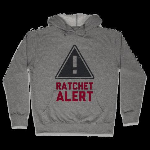 Ratchet Alert! Hooded Sweatshirt