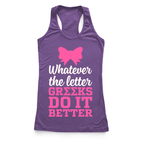 Whatever The Letter, Greeks Do It Better Racerback Tank Top