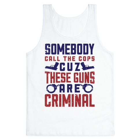 These Guns Are Criminal Tank Top