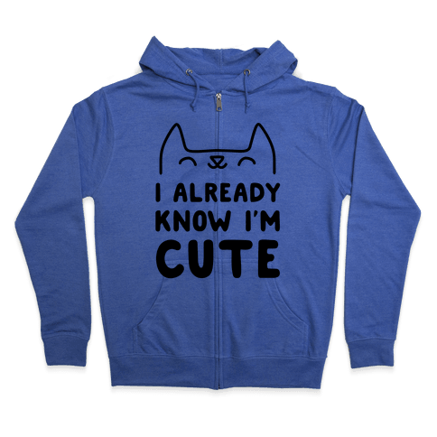 I Already Know I'm Cute Zip Hoodie