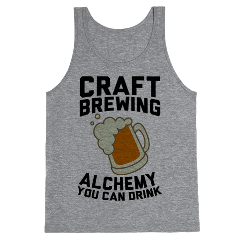 Craft Brewing: Alchemy You Can Drink Tank Top