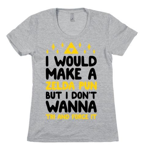 I Would Make A Zelda Pun But I Don't Wanna Tri And Force It Womens T-Shirt