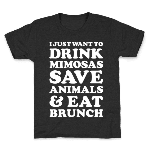 I Just Wan To Drink Mimosas Save Animals And Eat Brunch White Kids T-Shirt