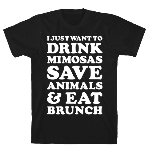 I Just Wan To Drink Mimosas Save Animals And Eat Brunch White Mens T-Shirt
