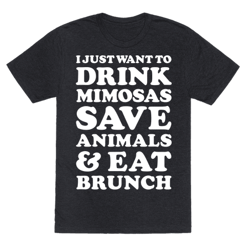 I Just Wan To Drink Mimosas Save Animals And Eat Brunch White