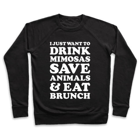 I Just Wan To Drink Mimosas Save Animals And Eat Brunch White Pullover