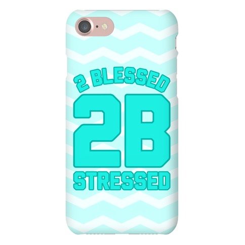 2 Blessed 2B Stressed Phone Case