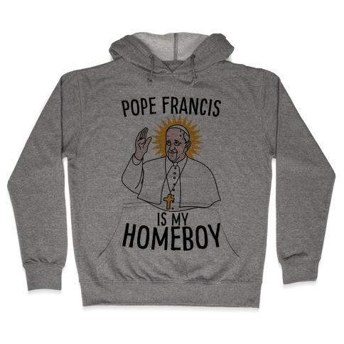 Pope is my Homeboy Hooded Sweatshirt