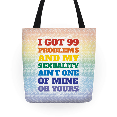 I Got 99 Problems And My Sexuality Ain't One Tote