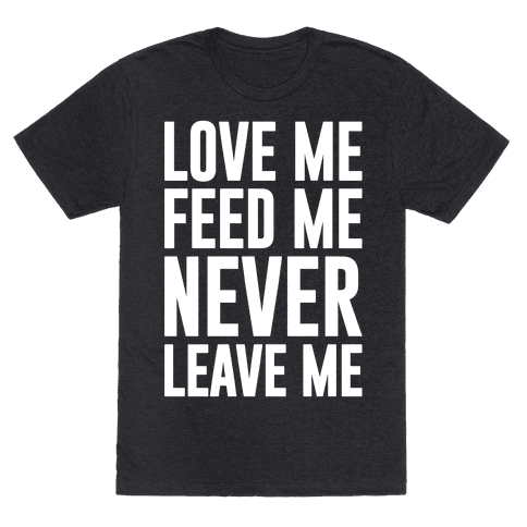 Love Me Feed Me Never Leave Me
