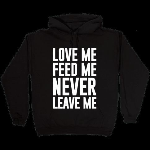 Love Me Feed Me Never Leave Me Hooded Sweatshirt
