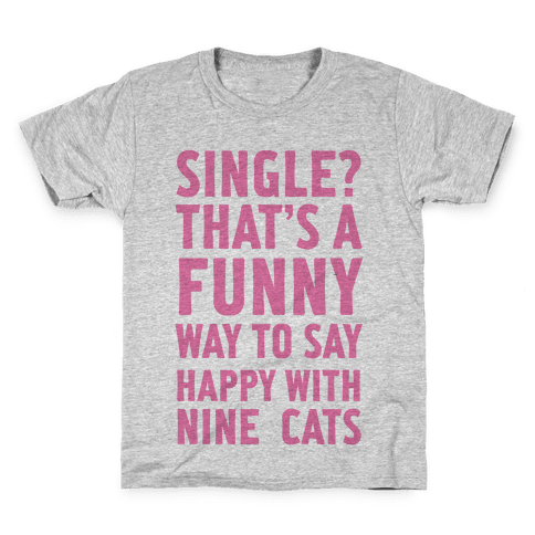 Single? That's A Funny Way To Say Happy With Nine Cats Kids T-Shirt