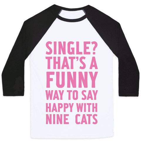 Single? That's A Funny Way To Say Happy With Nine Cats Baseball Tee