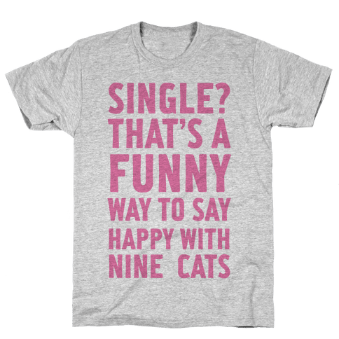 Single? That's A Funny Way To Say Happy With Nine Cats
