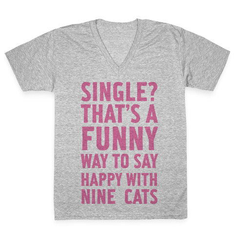 Single? That's A Funny Way To Say Happy With Nine Cats V-Neck Tee Shirt