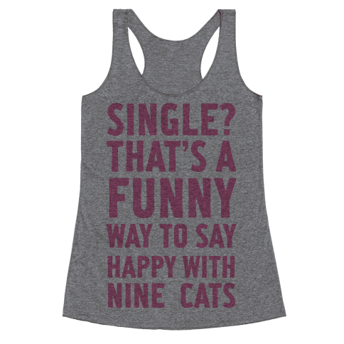 Single? That's A Funny Way To Say Happy With Nine Cats Racerback Tank Top
