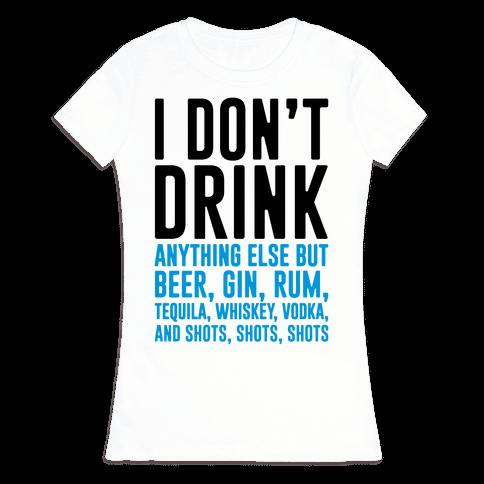 I Don't Drink Womens T-Shirt