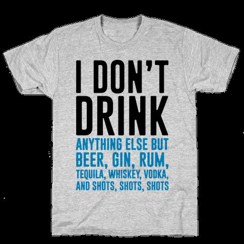 I Don't Drink Mens T-Shirt