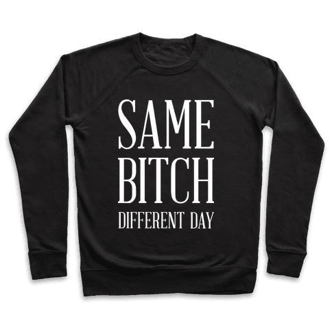 Same Bitch Different Day Pullover