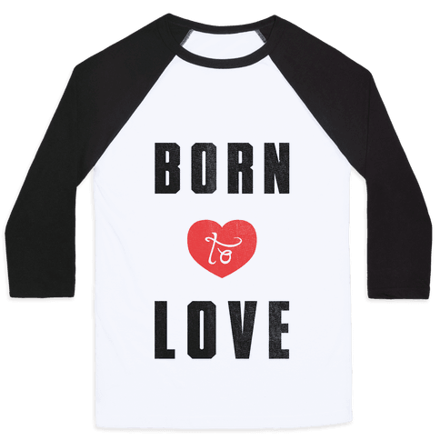 Born to Love (sweatshirt) Baseball Tee