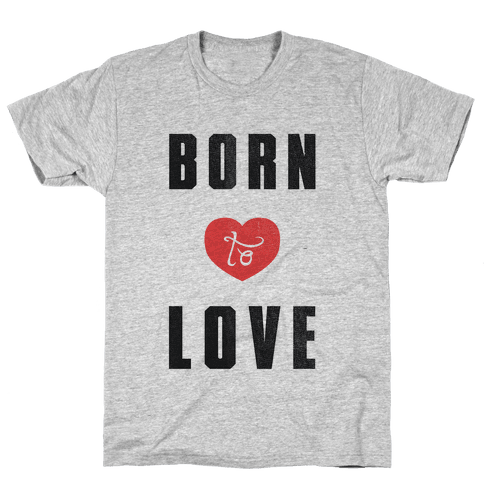 Born to Love (sweatshirt) Mens T-Shirt