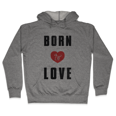 Born to Love (sweatshirt) Hooded Sweatshirt