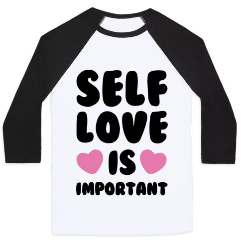 Self Love Is So Important Baseball Tee