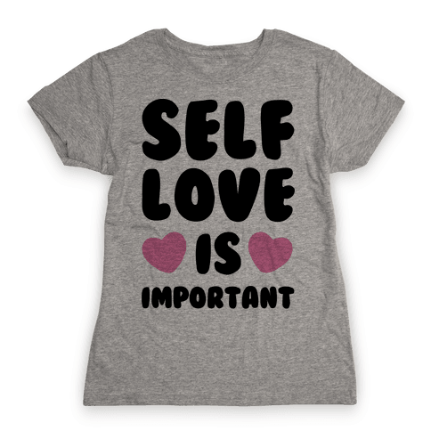 Self Love Is So Important Womens T-Shirt