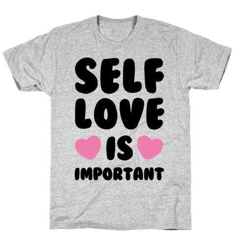 Self Love Is So Important Mens T-Shirt